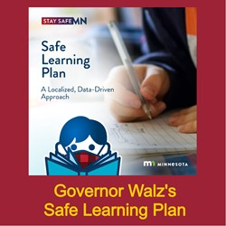 Stay Safe MN Safe Learning Plan: A Localized, Data-Driven Approach. Links to Governor Walz's Safe Learning Plan website